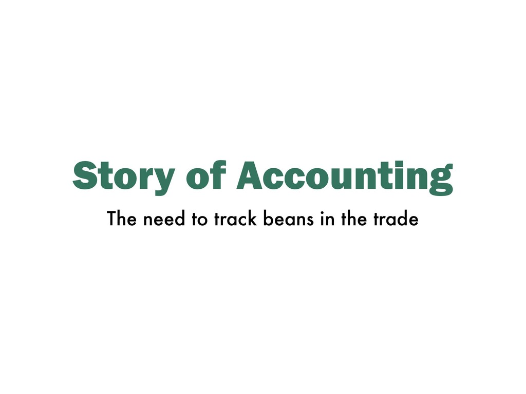 Story of Accounting The need to track beans in ...