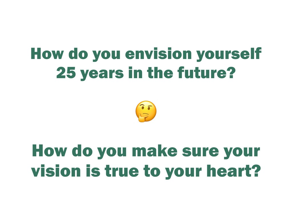 How do you envision yourself 25 years in the fu...
