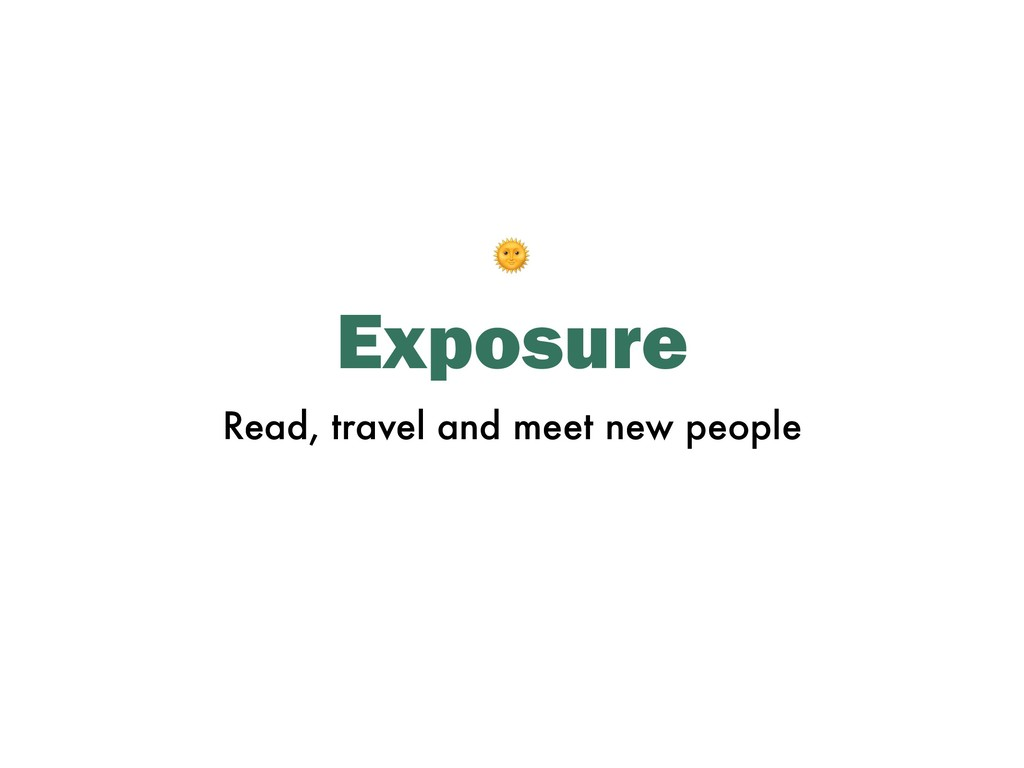 Exposure Read, travel and meet new people