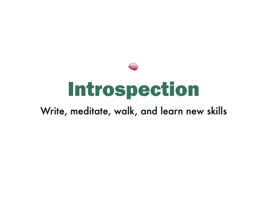Introspection Write, meditate, walk, and learn ...