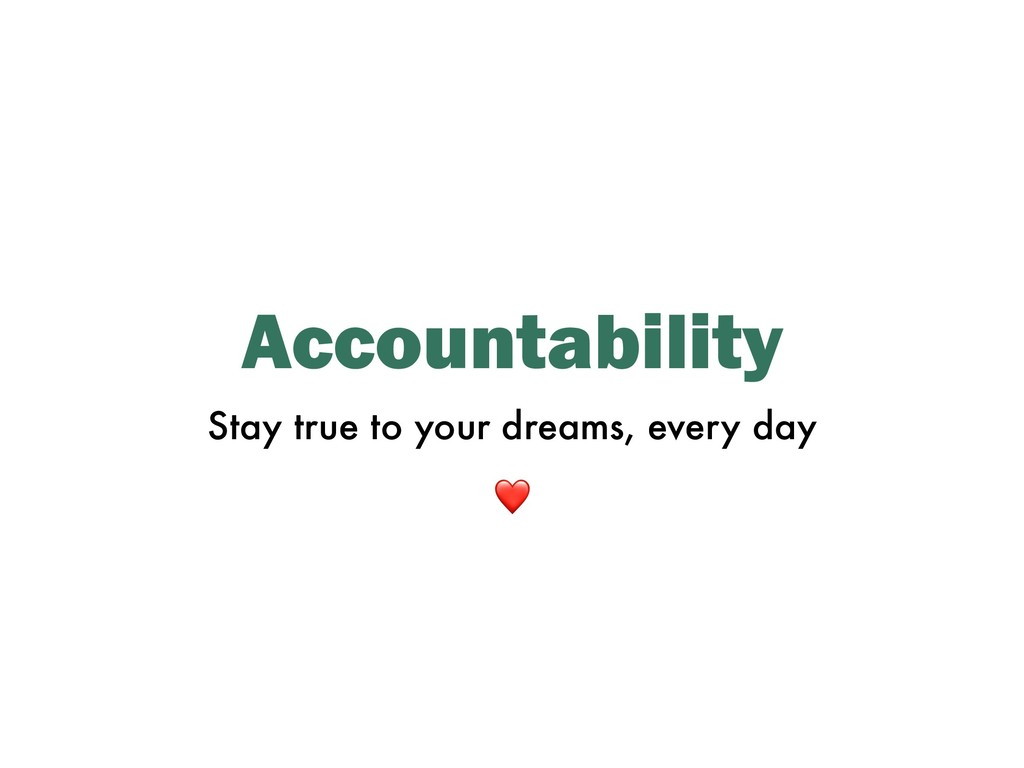 Accountability Stay true to your dreams, every ...