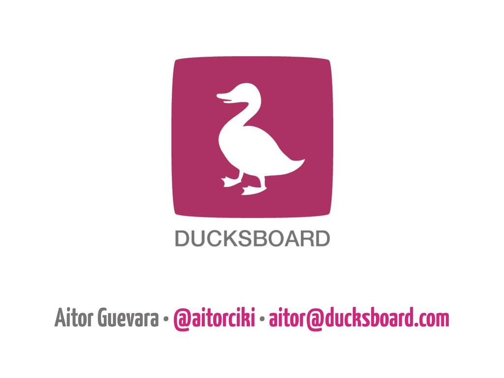 Aitor Guevara • @aitorciki • aitor@ducksboard.c...