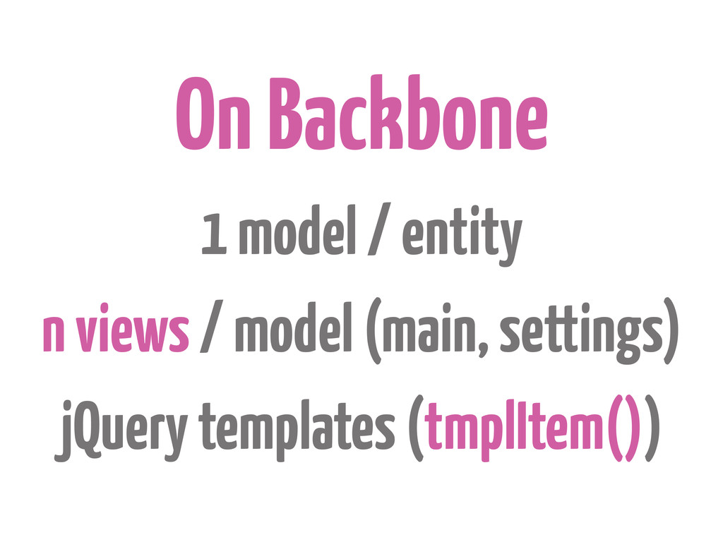 On Backbone 1 model / entity n views / model (m...