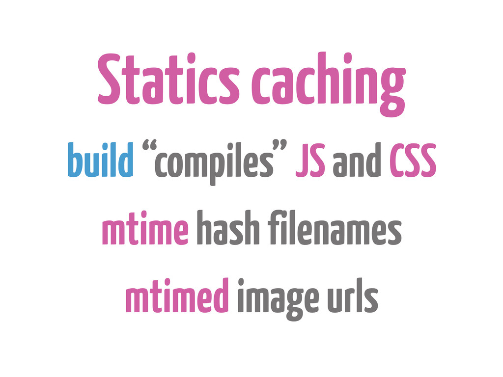 "Statics caching build ""compiles"" JS and CSS mti..."