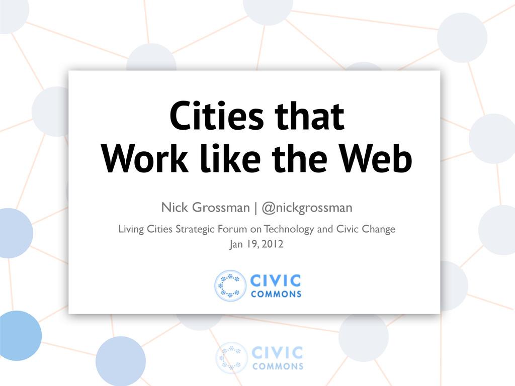 Cities that Work like the Web Nick Grossman | @...