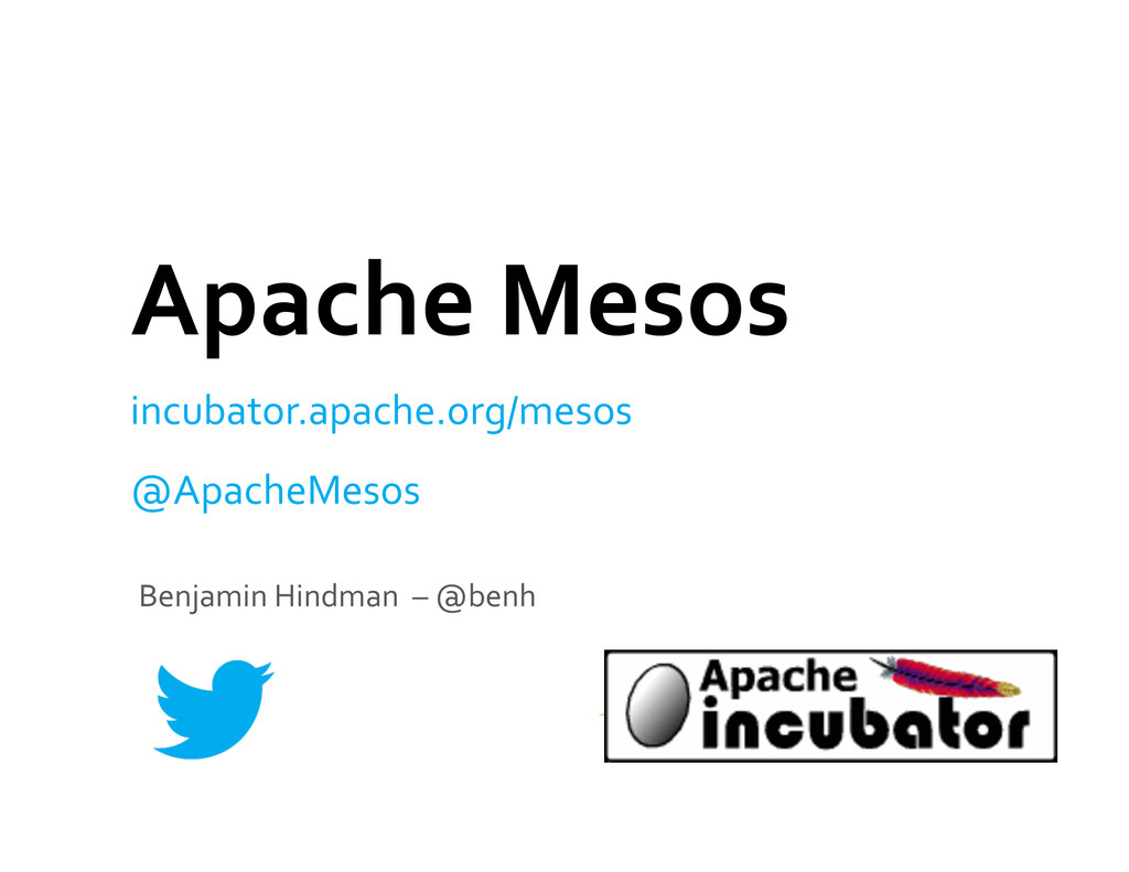 Benjamin Hindman  – @benh  Apach...