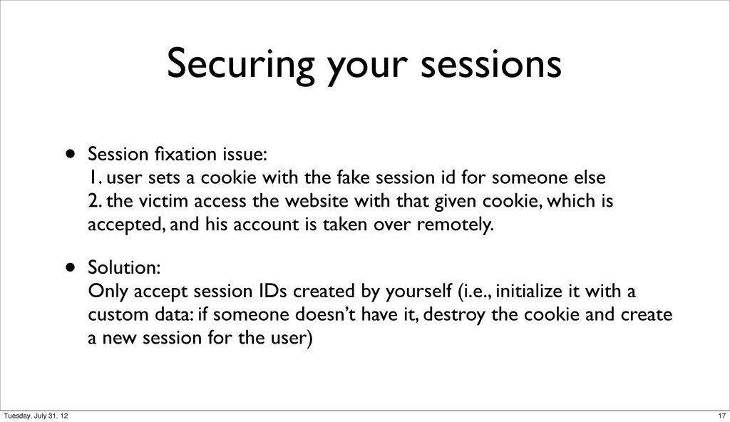 Securing your sessions • Session fixation issue:...