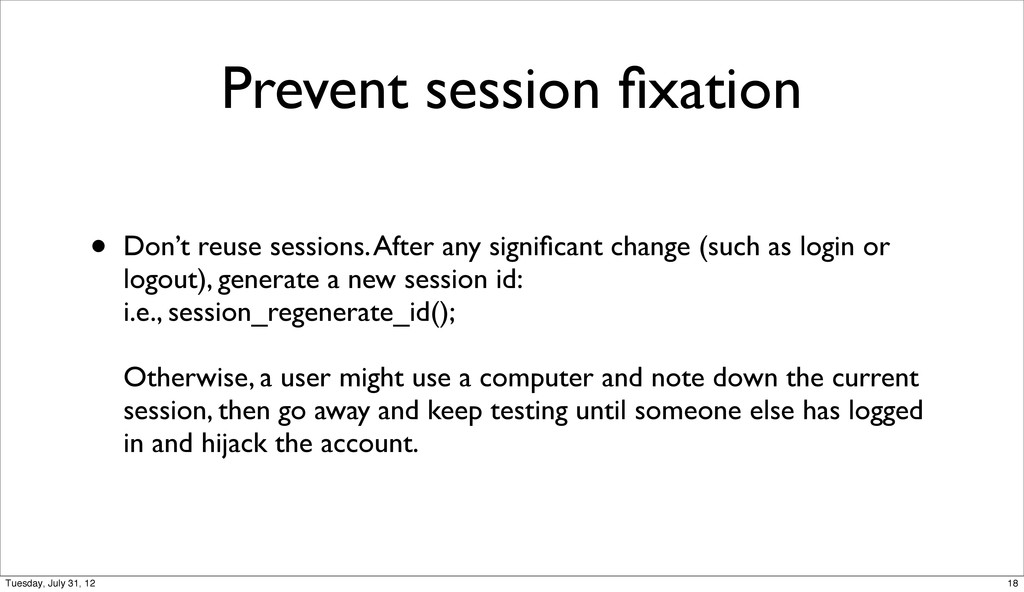 Prevent session fixation • Don't reuse sessions....