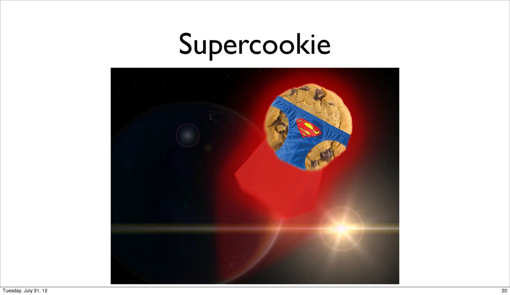 Supercookie 20 Tuesday, July 31, 12