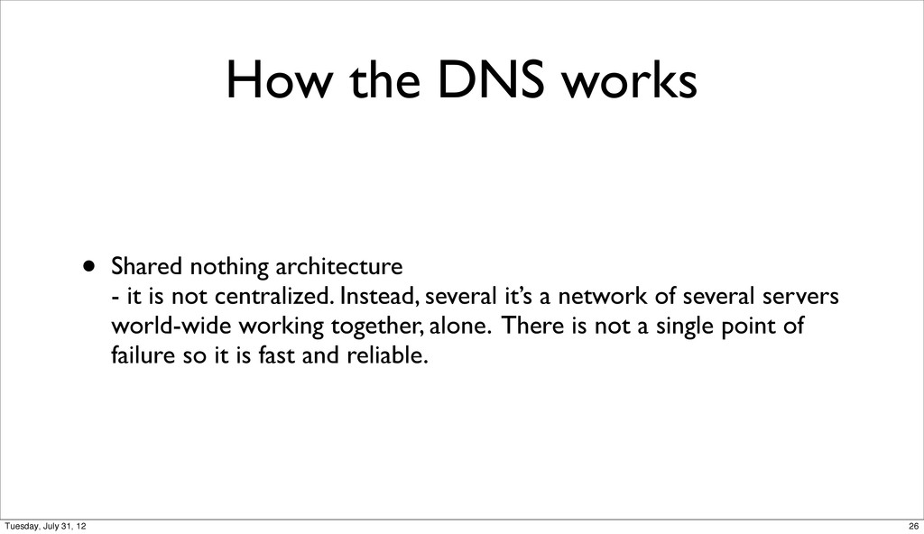 How the DNS works • Shared nothing architecture...