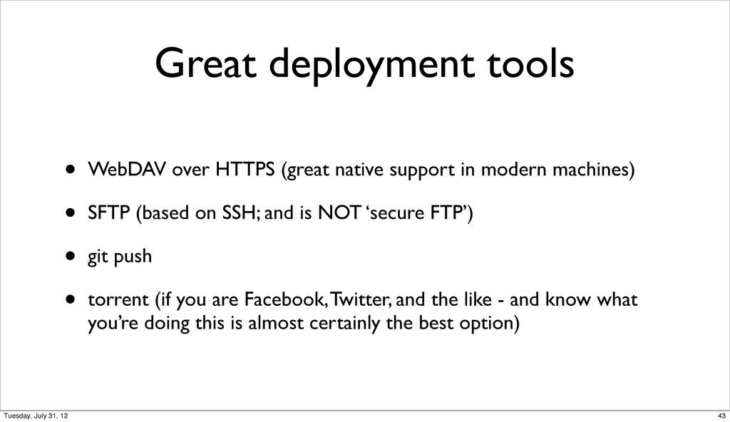 Great deployment tools • WebDAV over HTTPS (gre...