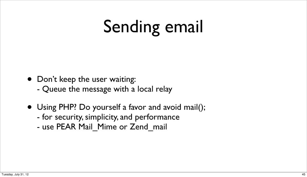 Sending email • Don't keep the user waiting: - ...