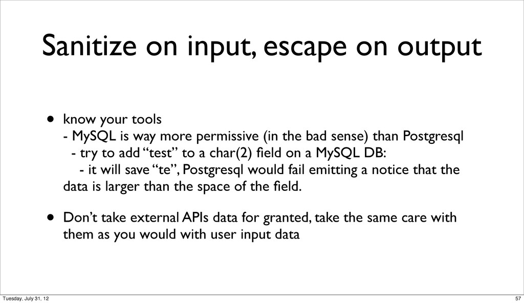 Sanitize on input, escape on output • know your...