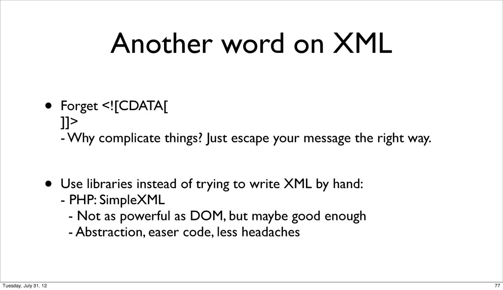 Another word on XML • Forget <![CDATA[ ]]> - Wh...