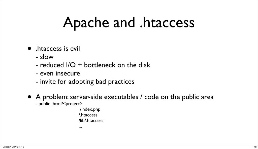Apache and .htaccess • .htaccess is evil - slow...