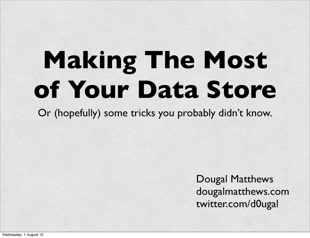 Making The Most of Your Data Store Or (hopefull...