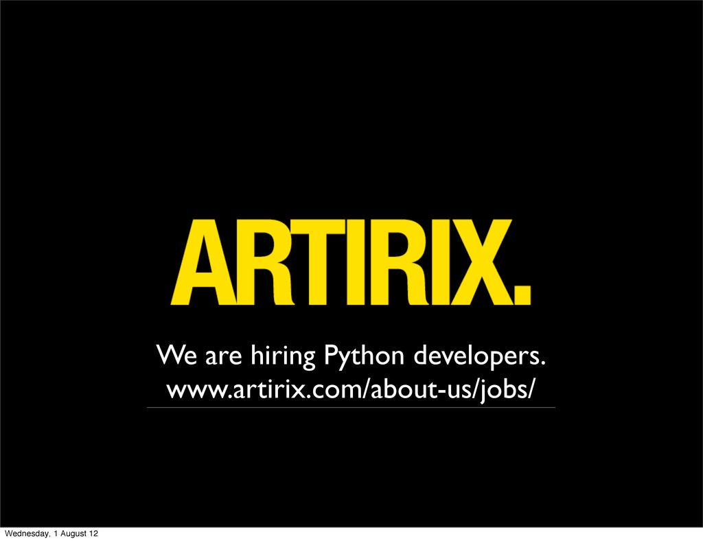 We are hiring Python developers. www.artirix.co...
