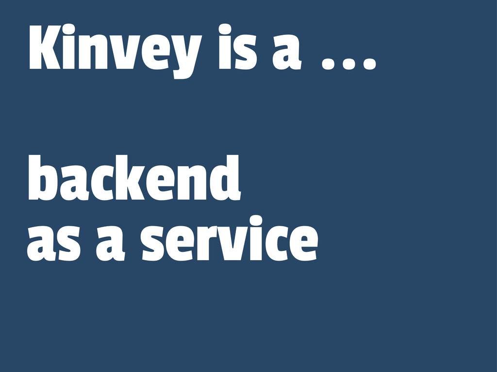 backend Kinvey is a ... as a service