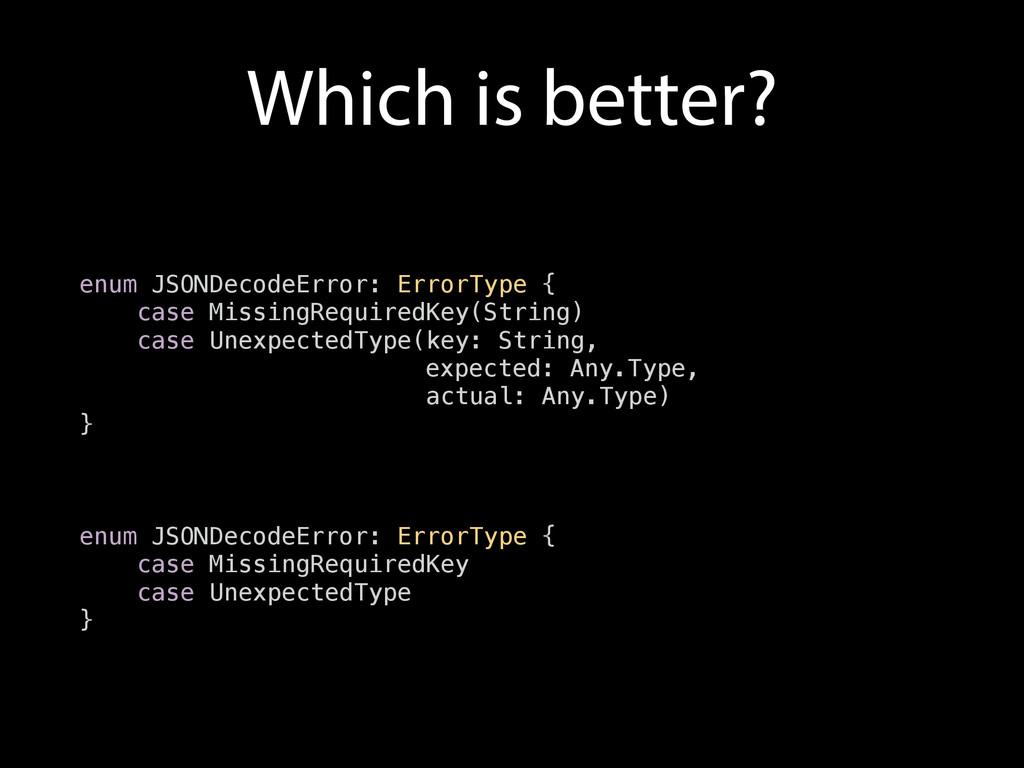 Which is better? enum JSONDecodeError: ErrorTyp...