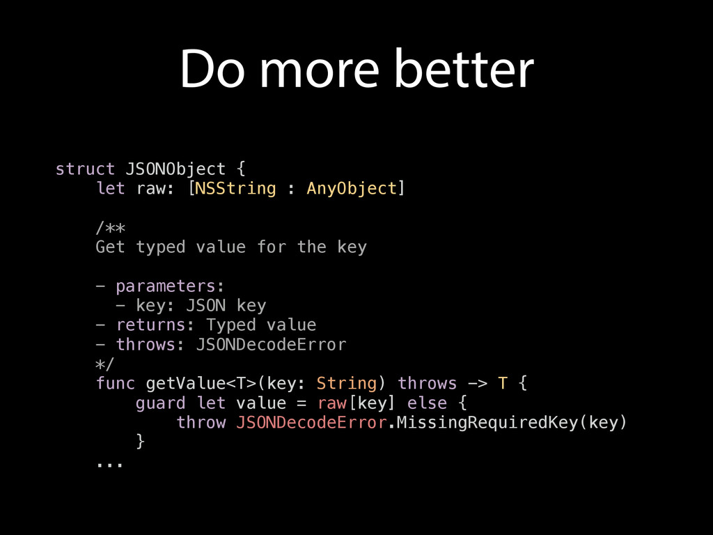 Do more better struct JSONObject { let raw: [NS...