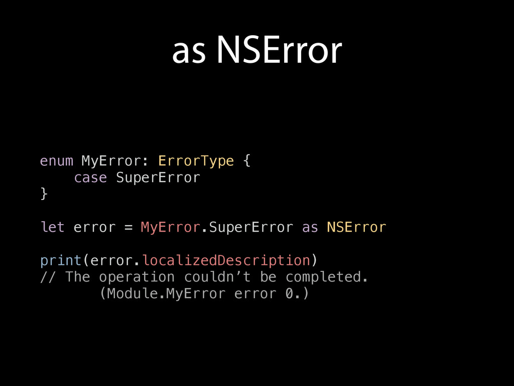 as NSError enum MyError: ErrorType { case Super...