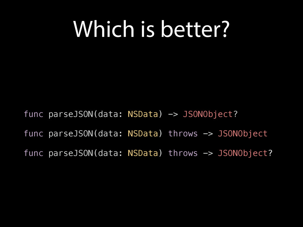 Which is better? func parseJSON(data: NSData) -...