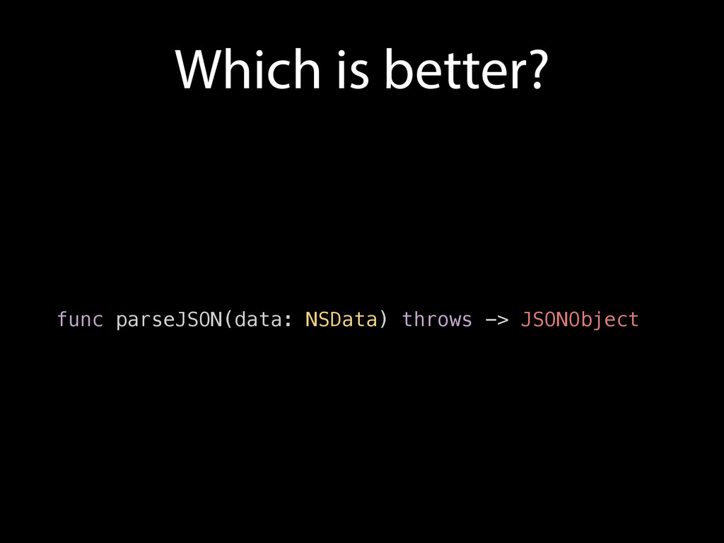Which is better? func parseJSON(data: NSData) t...