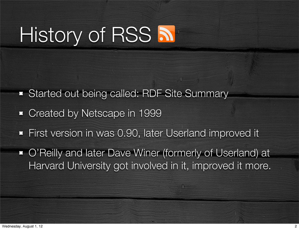 History of RSS Started out being called: RDF Si...