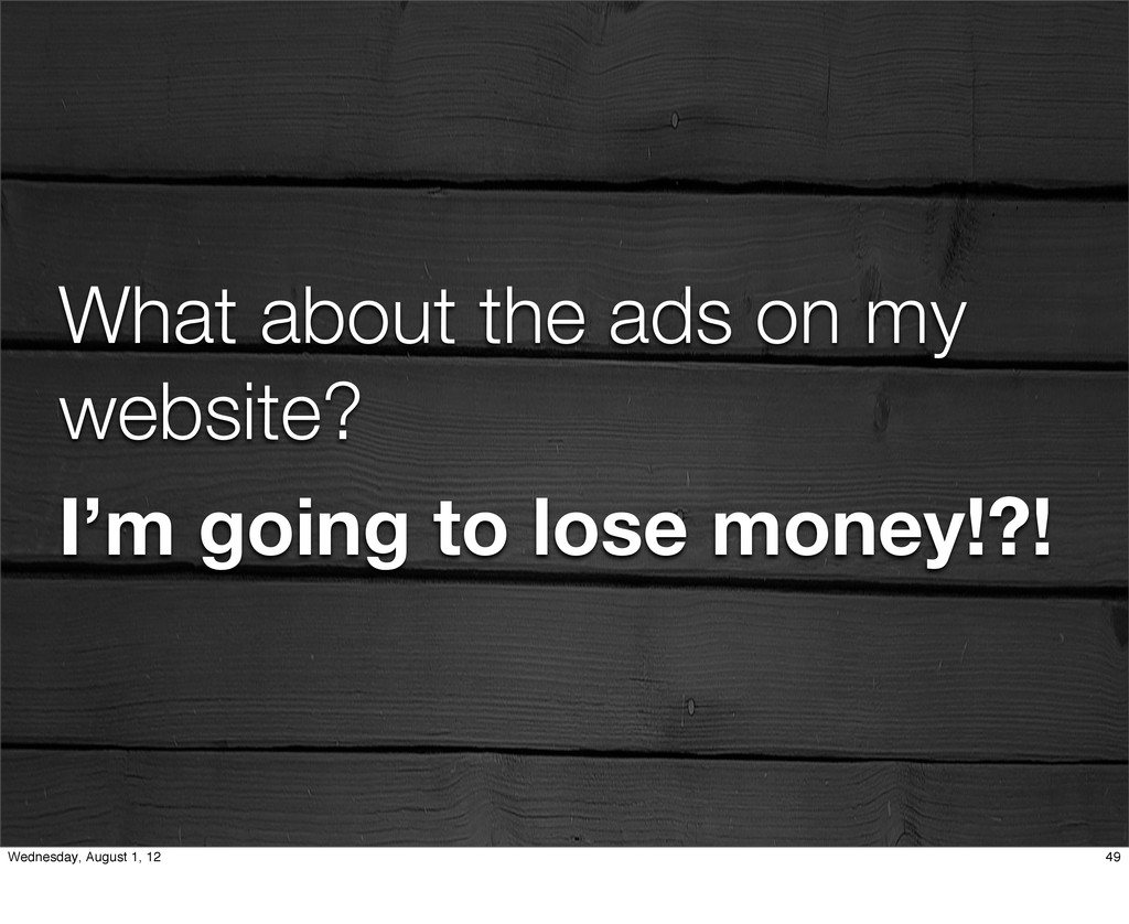 What about the ads on my website? I'm going to ...