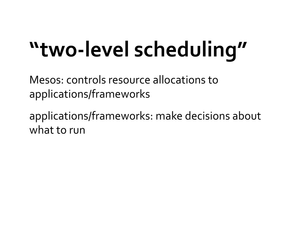 """""""two-‐level scheduling""""  Mesos: contr..."""