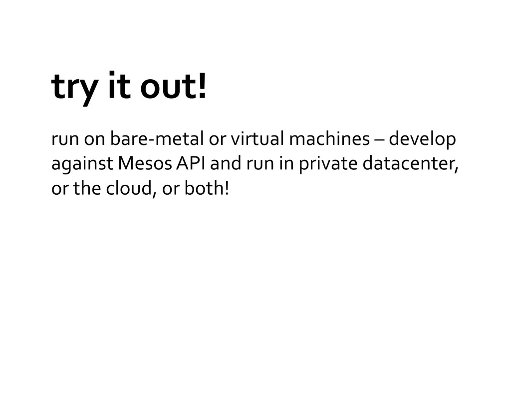 try it out!  run on bare-‐metal...