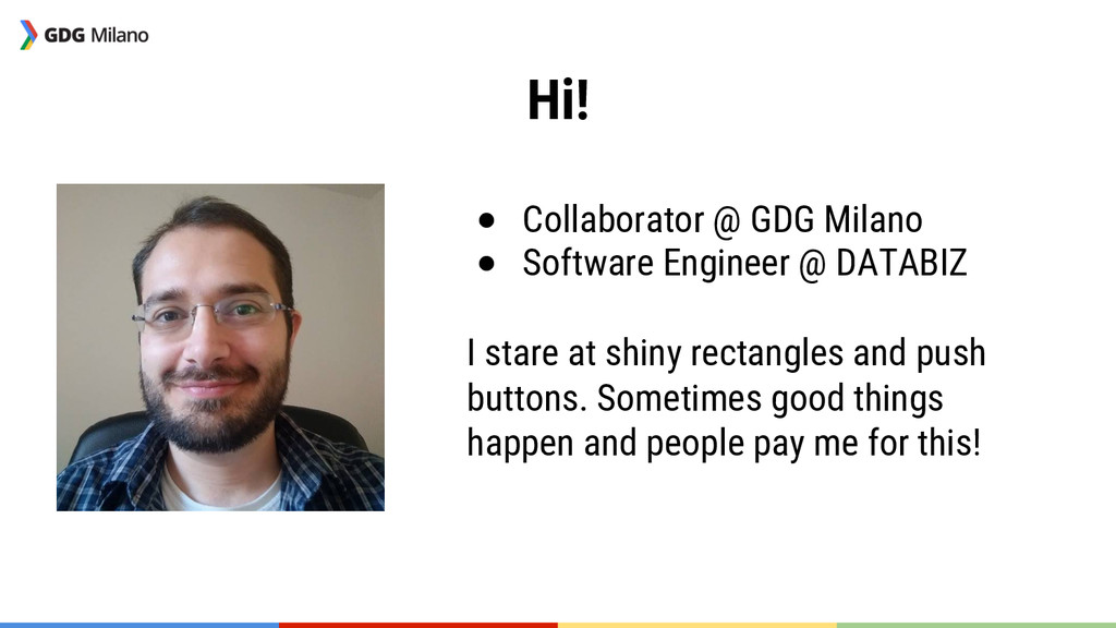 Hi! ● Collaborator @ GDG Milano ● Software ...