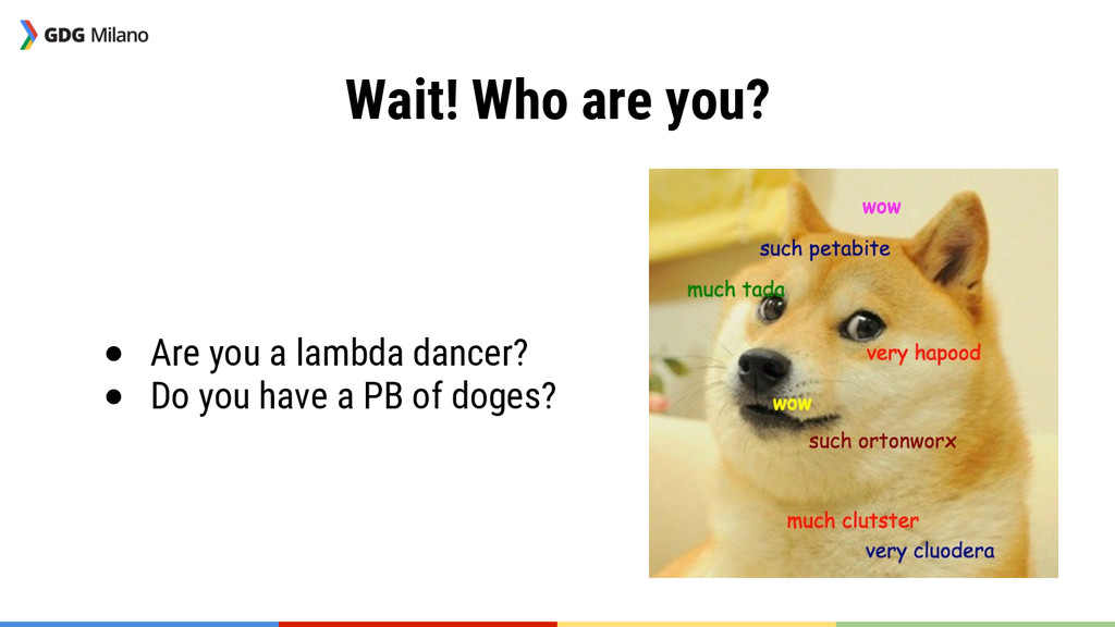 Wait! Who are you? ● Are you a lambda dancer?...