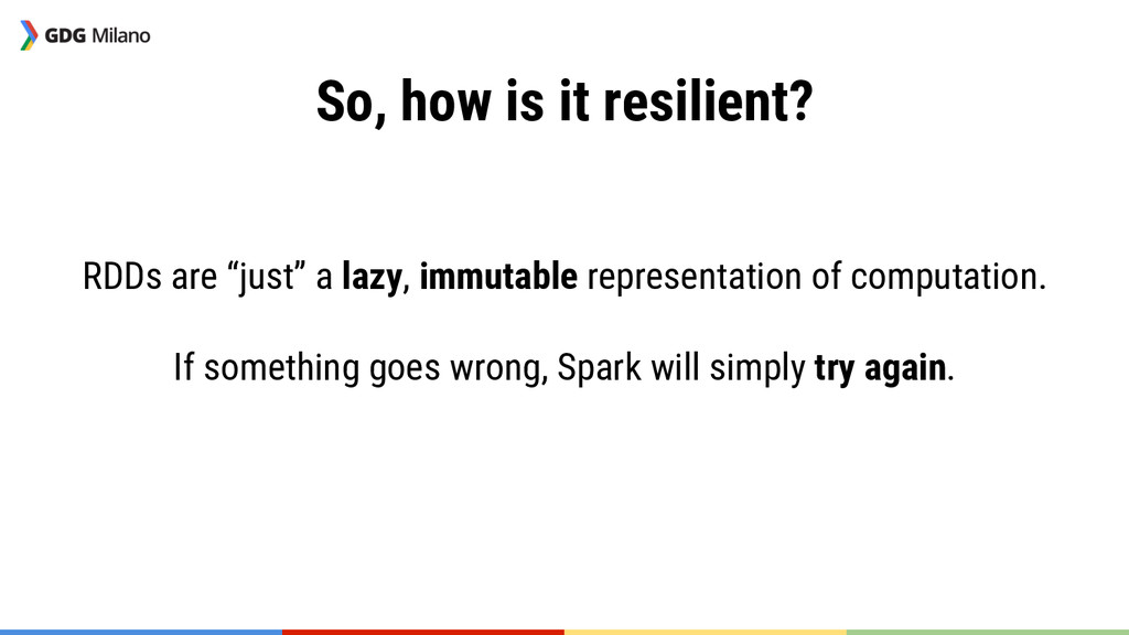 """So, how is it resilient?   RDDs are """"just"""" a..."""