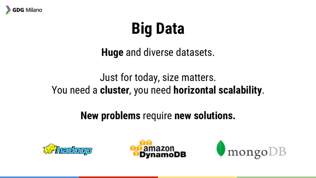 Big Data Huge and diverse datasets.  Just fo...