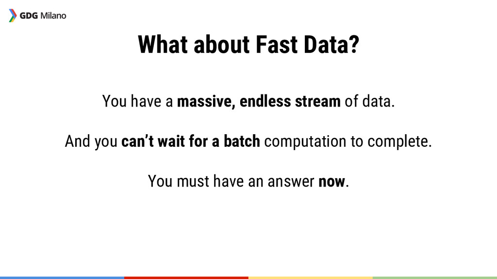 What about Fast Data?  You have a massive, en...