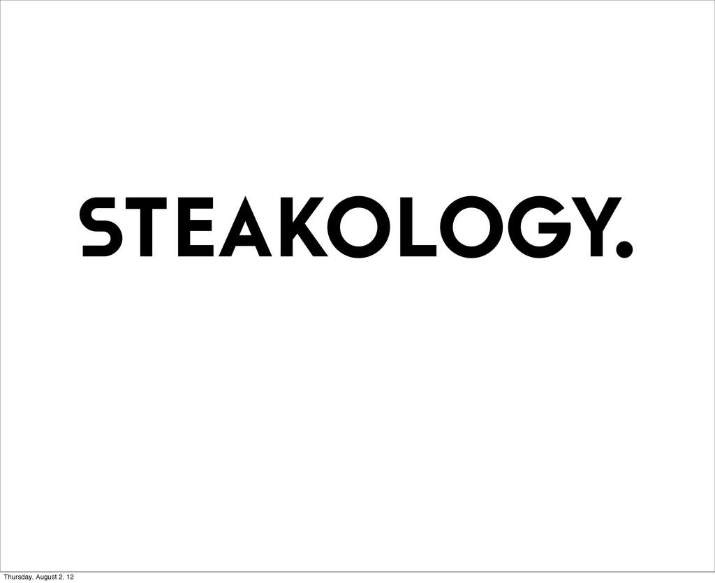 steakology. Thursday, August 2, 12