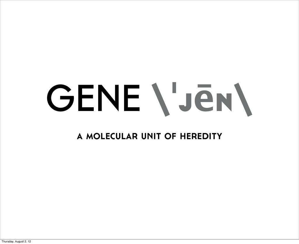 GENE \ˈjēn\ a molecular unit of heredity Thursd...