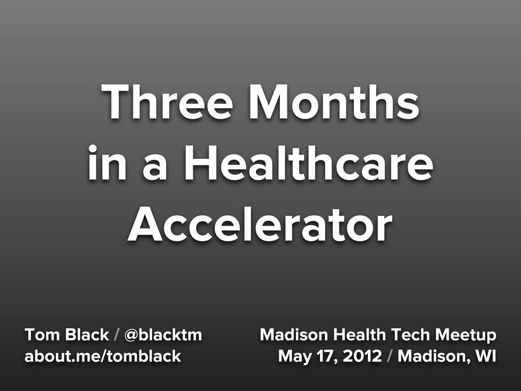 Three Months in a Healthcare Accelerator Tom Bl...