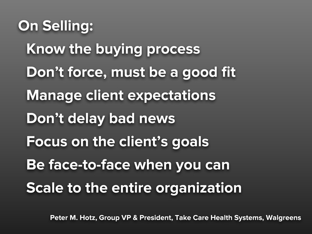 On Selling: Know the buying process Don't force...