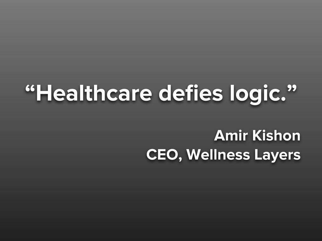 """Healthcare defies logic."" Amir Kishon CEO, Well..."