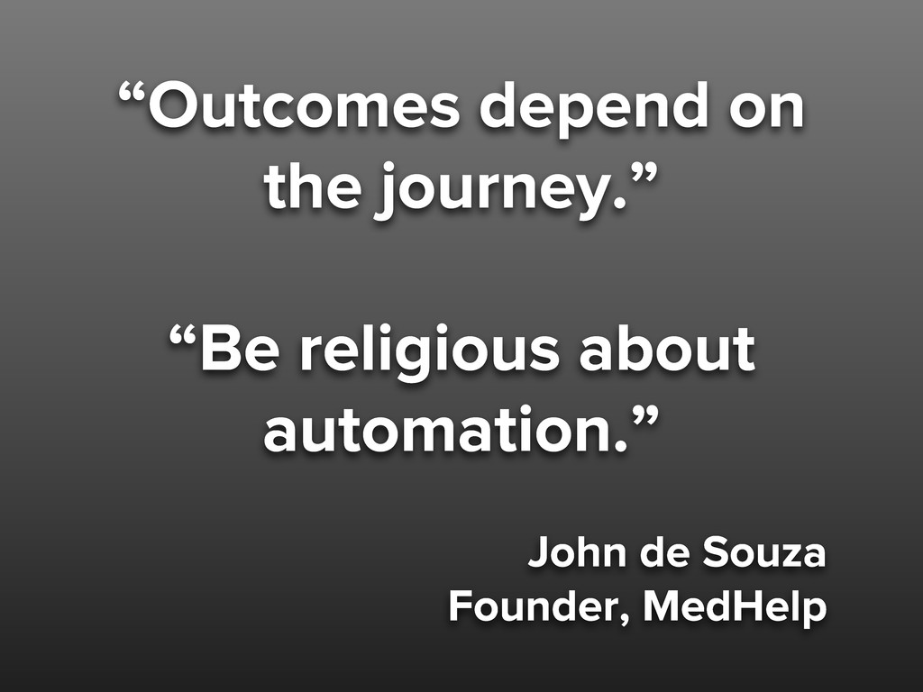 """""""Outcomes depend on the journey."""" """"Be religious..."""