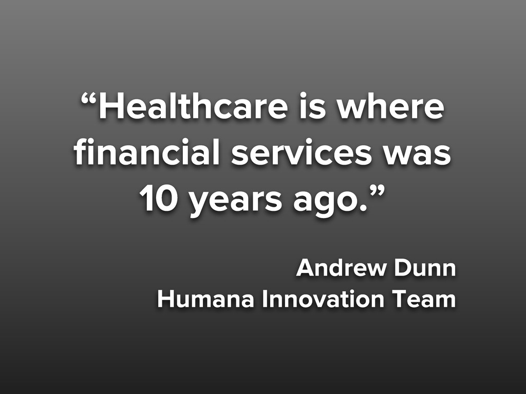 """""""Healthcare is where financial services was 10 y..."""