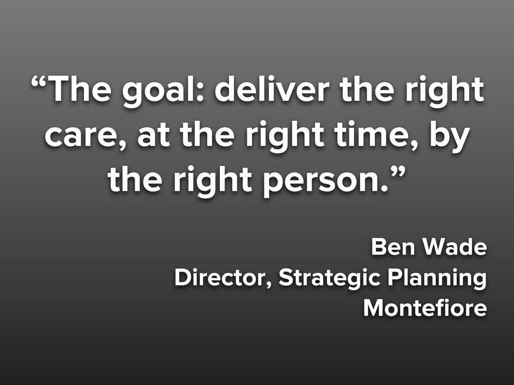 """""""The goal: deliver the right care, at the right..."""