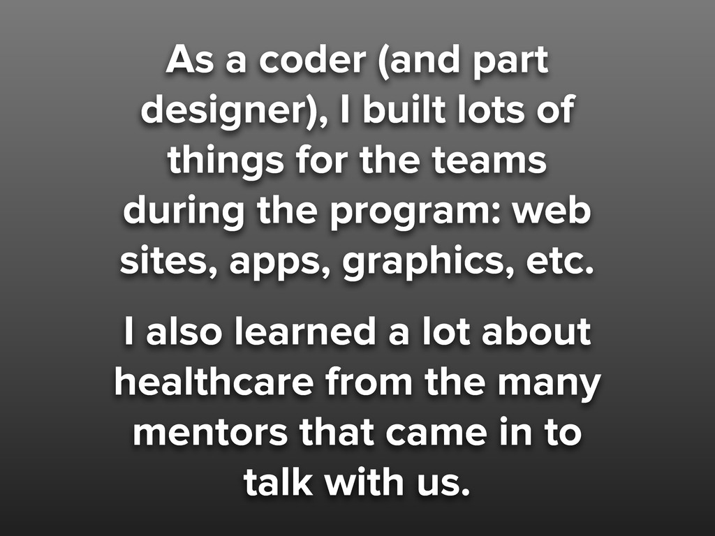 As a coder (and part designer), I built lots of...