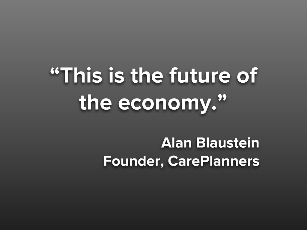 """""""This is the future of the economy."""" Alan Blaus..."""