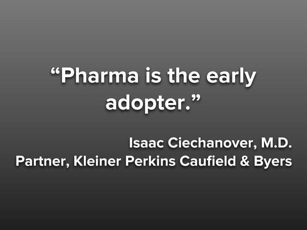 """Pharma is the early adopter."" Isaac Ciechanove..."