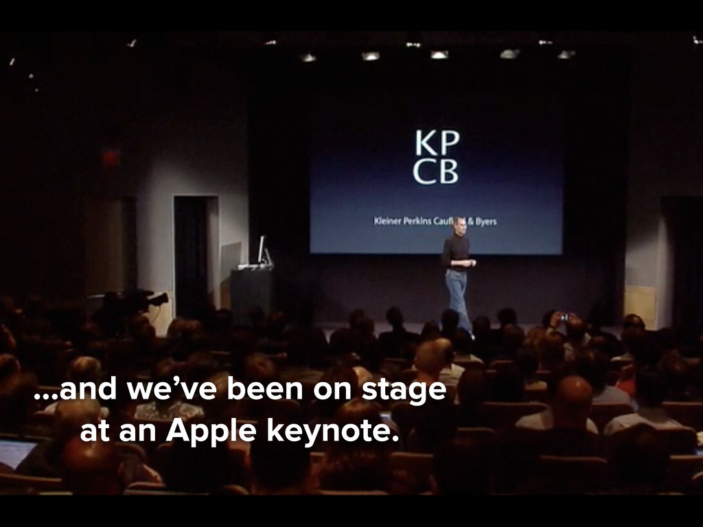 ...and we've been on stage at an Apple keynote.