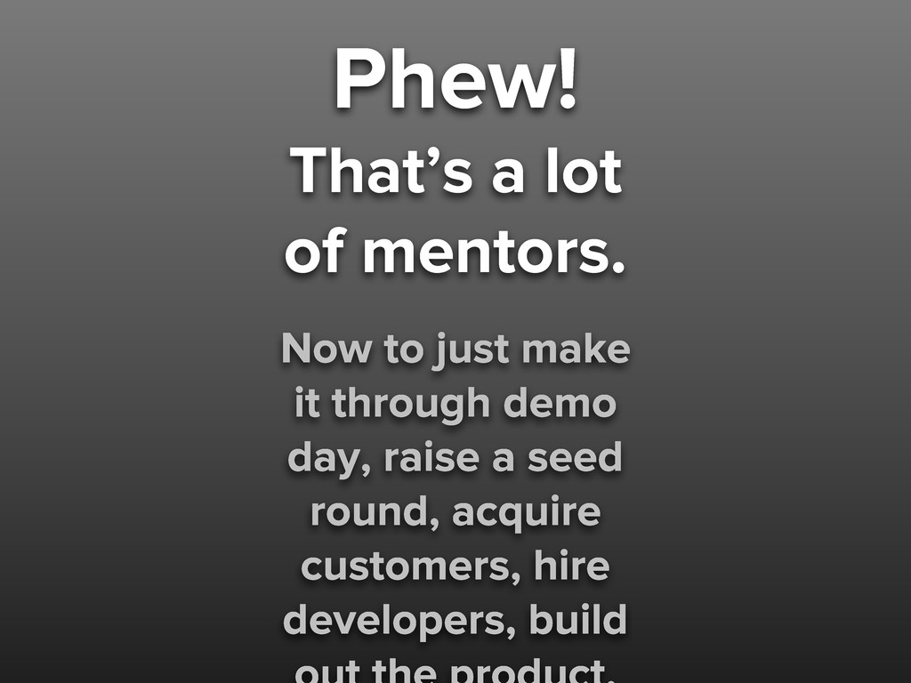 Phew! That's a lot of mentors. Now to just make...