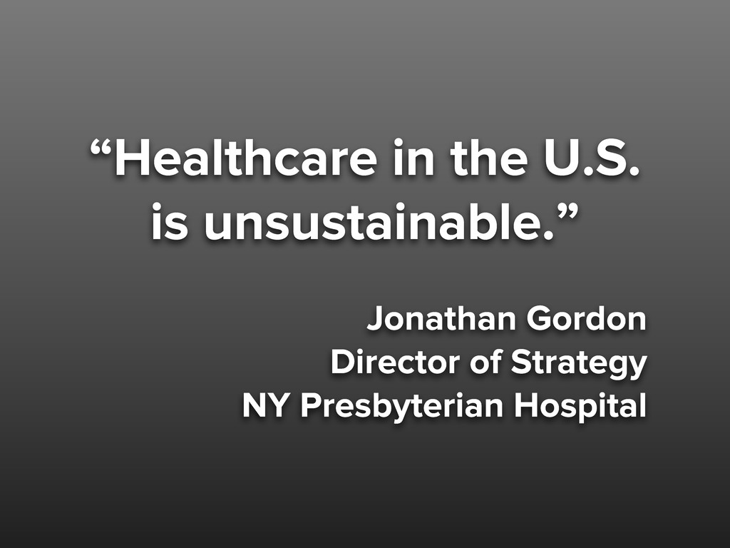 """""""Healthcare in the U.S. is unsustainable."""" Jona..."""